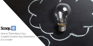 How to Think About Your Curated Content: Key Dimensions to Consider
