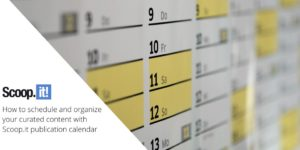 How to schedule and organize your curated content with Scoop.it publication calendar
